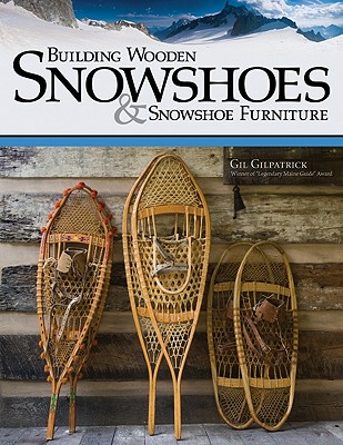 Building Wooden Snowshoes & Snowshoe Furniture By Gilpatrick, Gil