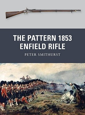 The Pattern 1853 Enfield Rifle By Smithurst, Peter/ Dennis, Peter (ILT)